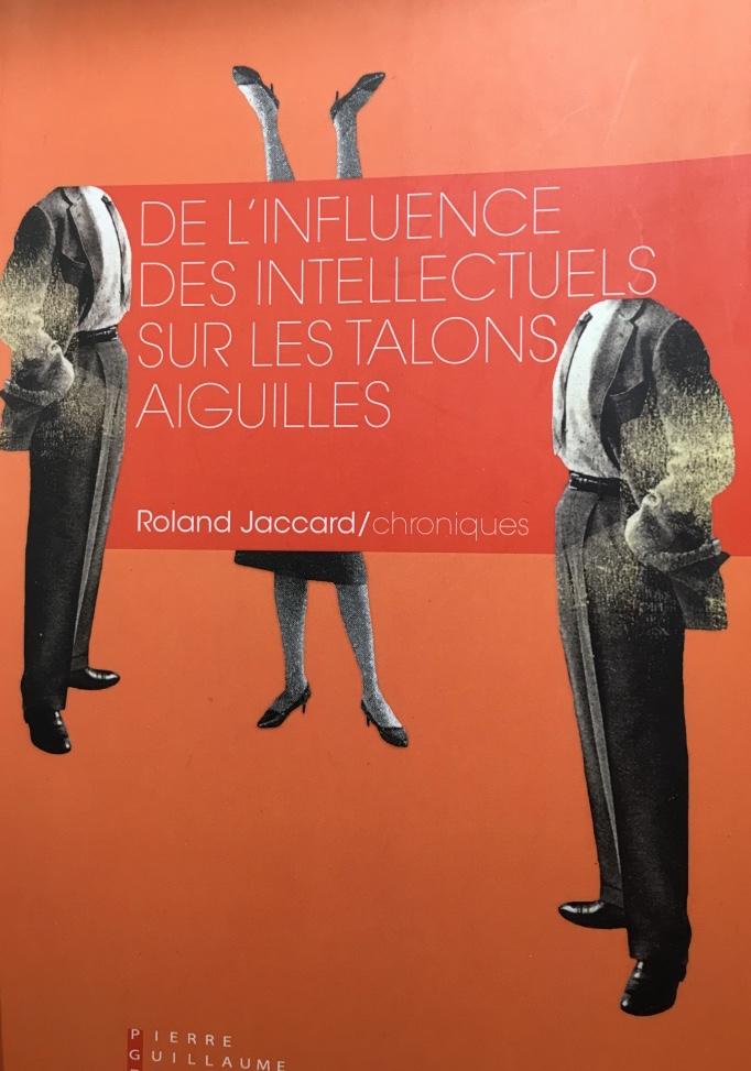 17d. De l'influence des intellectuels sur les talons aiguilles. Roland Jaccard. Chroniques. Pierre Guillaume de Roux. 2016. thumb_IMG_0826_1024